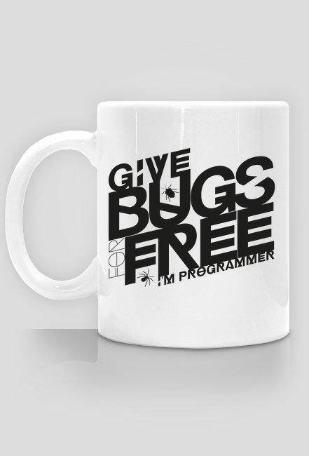 Kubek - Give bugs for free, i'm programmer  - koszulki informatyczne, koszulki dla programisty i informatyka - dziwneumniedziala.cupsell.pl
