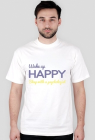 Wake up happy, sleep with a psychologist - męska, biała