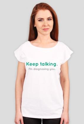 Keep talking. I'm diagnosing you. - damska