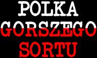 Polka gorszego sortu - Najgorszy sort Polaków