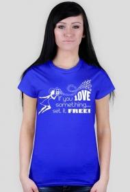 Koszulka If you love something set it free