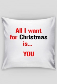 Poszewka All I want for Christmas is... YOU