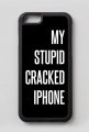 "iPhone 6/6S case ""My Stupid Cracked iPhone"""
