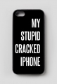 "iPhone 5/5S case ""My Stupid Cracked iPhone"""