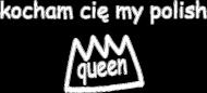 kocham cie my polish queen