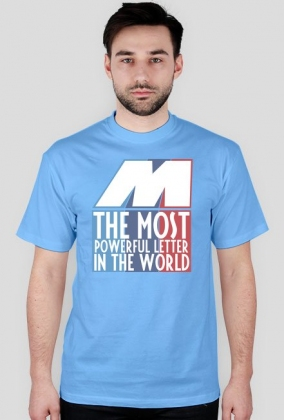 M - the most powerful letter (t-shirt)