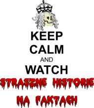 Keep Calm and Watch Straszne Historie na faktach