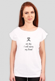 One day I will marry my friend - biała