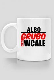 Albo Grubo Albo Wcale Kubek