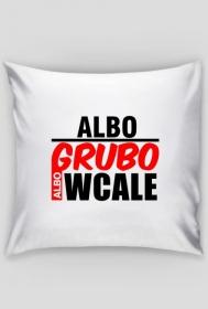Albo Grubo Albo Wcale Poduszka