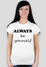 "Koszulka damska ""ALWAYS be yourself"""