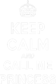 Keep calm and call me princess