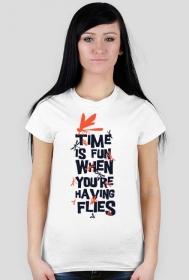 Time is gun when yoy're having flies