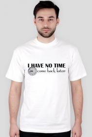 Koszulka z nadrukiem I have no time come back later