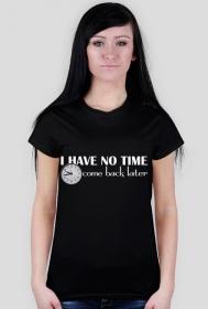 Koszulka z nadrukiem I have no time come back later biały