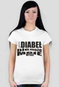 Koszulka z napisem gdzie DIABEŁ nie może tam MNIE WYŚLE biały