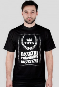 Koszulka na Dzień Taty/Ojca TATA Ostatni prawdziwy mężczyzna
