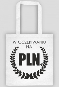 Torba z nadrukiem W oczekiwaniu na PLN-y