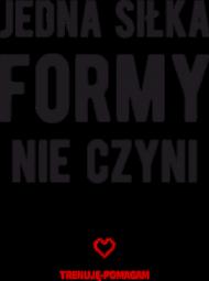 """""""Jedna siłka formy nie czyni"""" - KOSZULKA DAMSKA"""