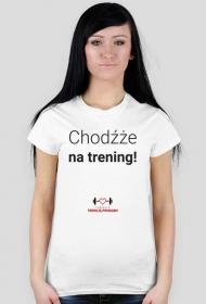 """""""Chodźże na trening!"""" KOSZULKA DAMSKA"""