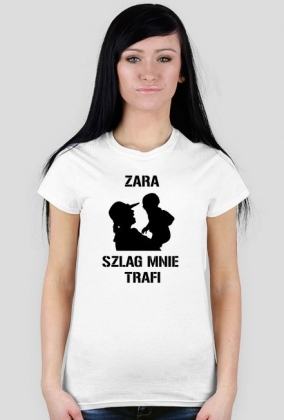 Zara szlag mnie trafi koszulka