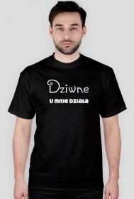 Koszulki informatyczne Made For Geek - Dziwne u mnie dziala