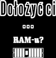 Informatyczne koszulki Made For Geek - Dolozyc ci RAM-u
