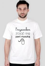 Koszulki informatyczne Made For Geek - Przyszedlem zajac sie pani myszka