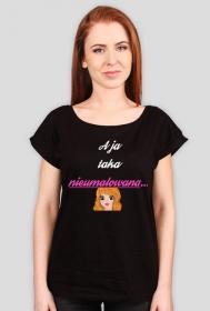 Koszulki dla kobiet Made with Love - A ja taka nieumalowana