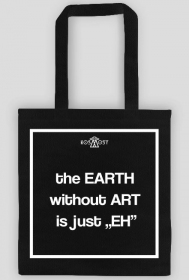 EARTH WITHOUT ART IS JUST EH BAG