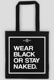 WEAR BLACK OR STAY NAKED BAG