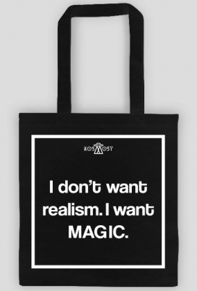 I don't want realism. I want magic!