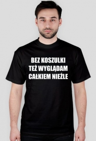 """Koszulka męska """"Bez koszulki..."""""""
