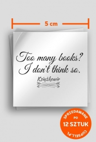 "Sklejki ""Too many books? I don't think so"" (5x5)"