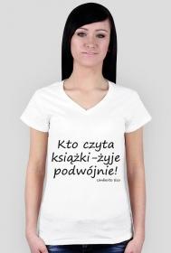 """Koszulka damska """"Kto czyta książki- żyje podwójnie!"""""""