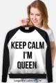Keep Calm I'm Queen - bluza