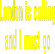 London is calling and I must go