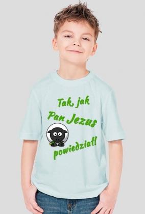 KOSZULKA Tak, jak Pan Jezus powiedział! - chłopięca