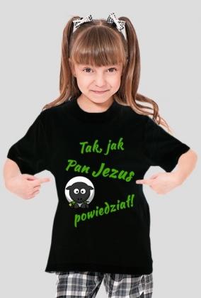 KOSZULKA Tak, jak Pan Jezus powiedział! - dziewczęca
