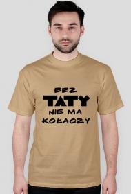 """Koszulka """"Bez taty nie ma kołaczy"""""""