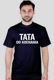 "Koszulka ""Tata do kochania"""