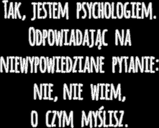 Tak, jestem psychologiem