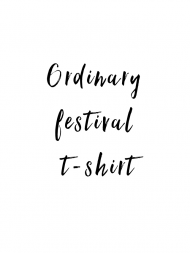 Ordinary festival t-shirt