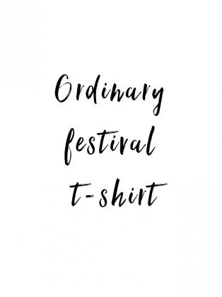 Ordinary festival t-shirt