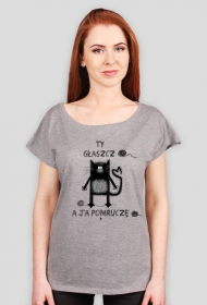 Koszulka damska - TY GŁASZCZ A JA POMRUCZĘ