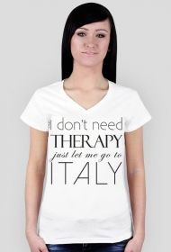 T shirt damski klasyczny I don't need therapy just let me go to Italy