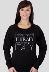 Bluza z białym napisem I don't need therapy just let me go to Italy