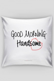Good Morning Handsome - Poszewka