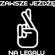 ZAWSZE JEŻDŻĘ NA LEGALU