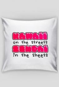 "Kawaii poduszka - ""Kawaii on the streets, senpai in the sheets"""